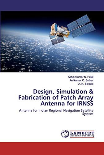 Design, Simulation & Fabrication of Patch Array Antenna for IRNSS