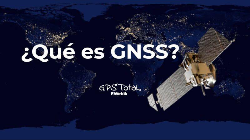 ¿Qué es el sistema GNSS?