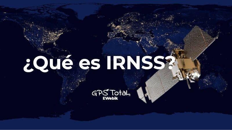 ¿Qué es el sistema IRNSS?