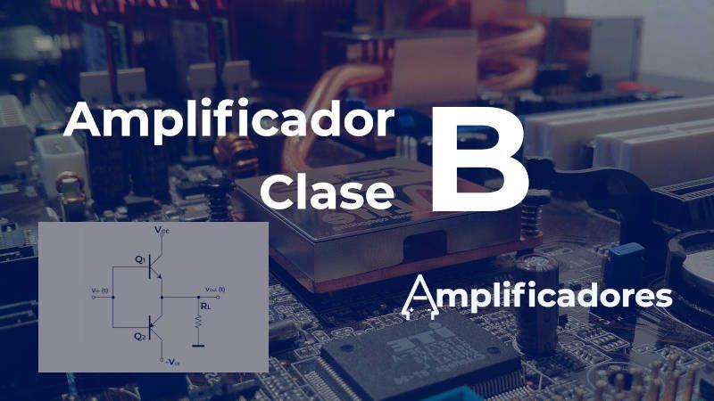 Analizando el funcionamiento del amplificador clase B