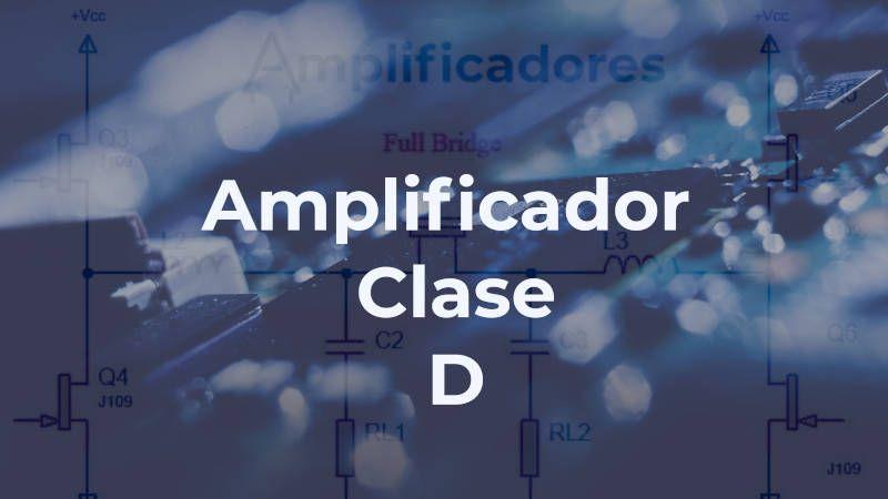 ¿Cómo funcionan los amplificadores clase D?