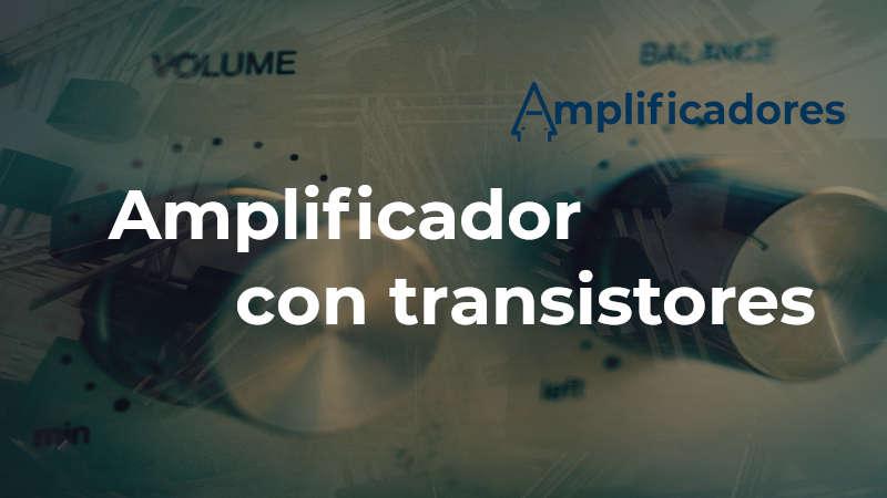 ¿Cómo funcionan los amplificadores con transistores?
