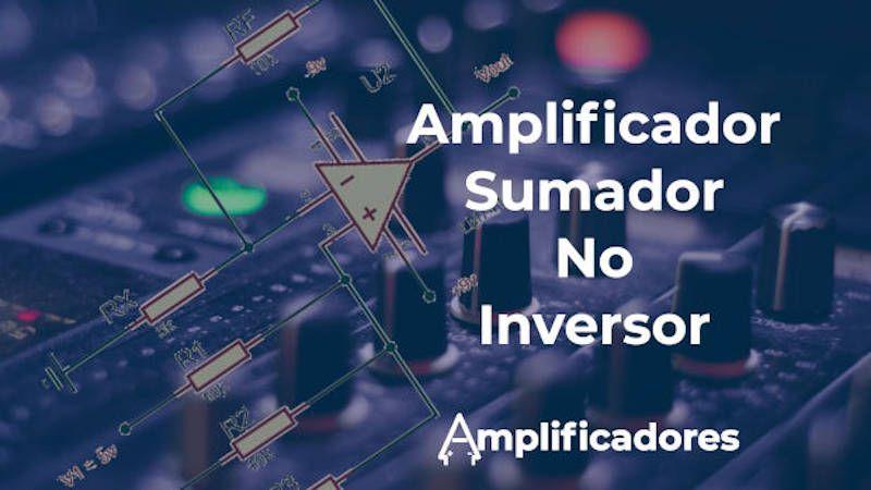 Amplificador sumador no inversor, análisis y funcionamiento