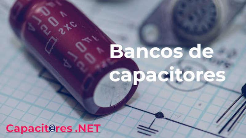 ¿Qué son y cómo funcionan los bancos de capacitores?