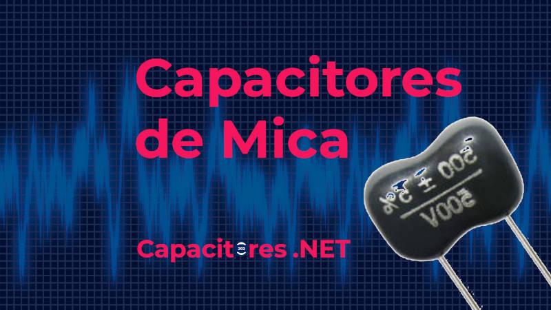 Capacitores de mica: ¿Qué son? Tipos, características y propiedades.