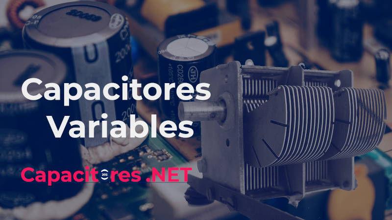 Capacitores Variables, tipos y funcionamiento, más 1 experimento