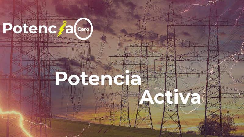 Potencia activa, aprende qué es y cómo se calcula