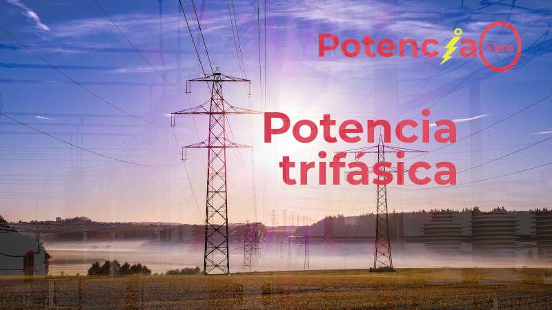 ¿Qué es la potencia trifásica?
