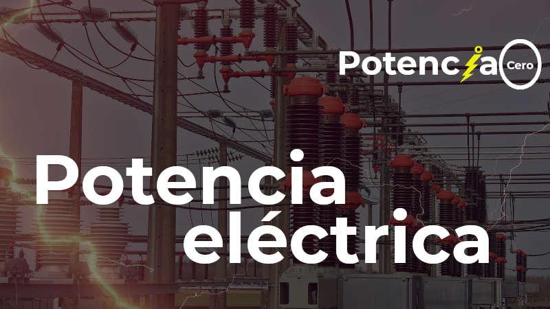 Potencia eléctrica: tipos usos y apliaciones.