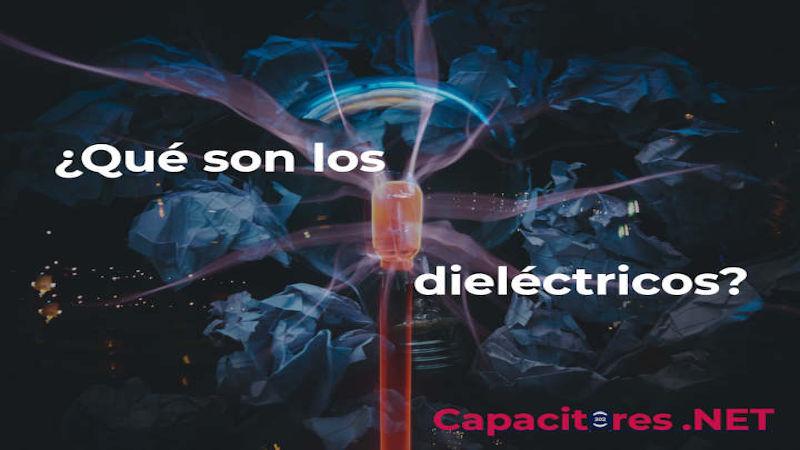 ¿Qué es un dieléctrico? Y ¿Qué tipos existen?