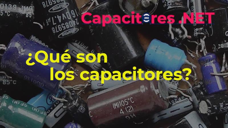 ¿Qué son los capacitores?