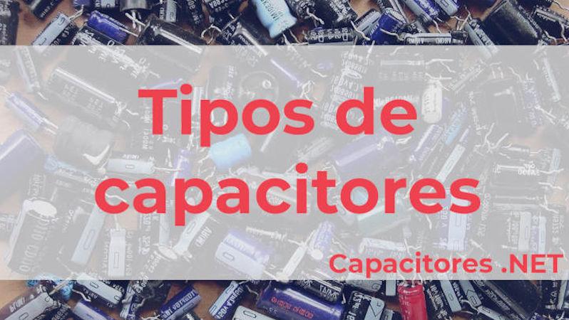 CLASIFICACIÓN Y TIPOS DE CAPACITORES