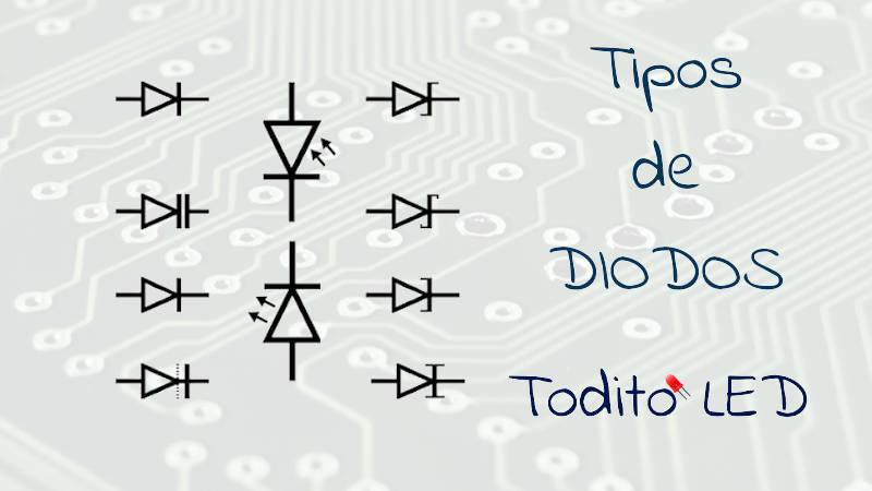 Lista de los tipos de diodos más importantes y sus características.