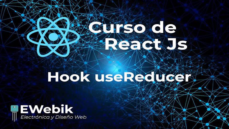 ¿Cómo utilizar el Hook useReducer en React.js?